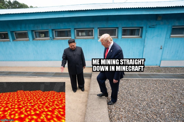 Never mine straight down in Minecraft | image tagged in minecraft,donald trump,lava | made w/ Imgflip meme maker