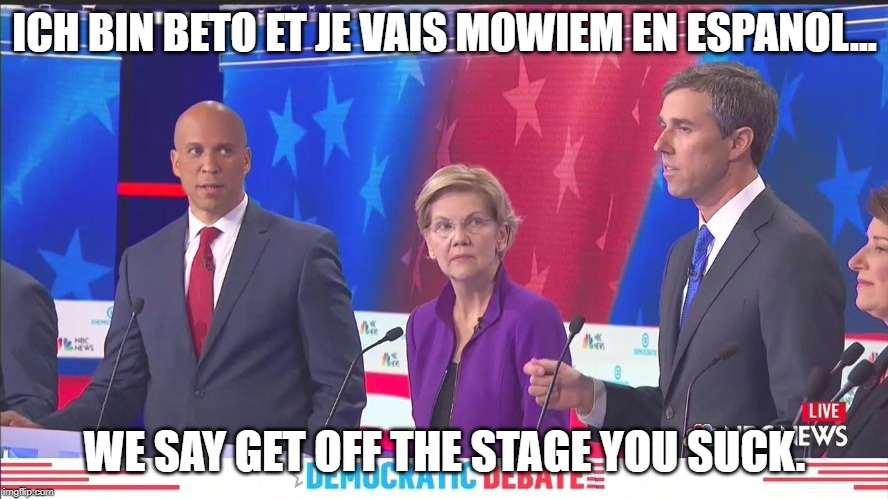 Beto | ICH BIN BETO ET JE VAIS MOWIEM EN ESPANOL... WE SAY GET OFF THE STAGE YOU SUCK. | image tagged in cory booker beto spanish,beto,political meme,memes,funny memes,get off the stage | made w/ Imgflip meme maker