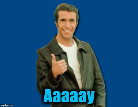 the Fonz | Aaaaay | image tagged in the fonz | made w/ Imgflip meme maker