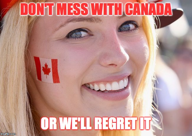 I miss u, Canada.  Do you miss me? | DON'T MESS WITH CANADA OR WE'LL REGRET IT | image tagged in canadian lady,memes,canada day | made w/ Imgflip meme maker