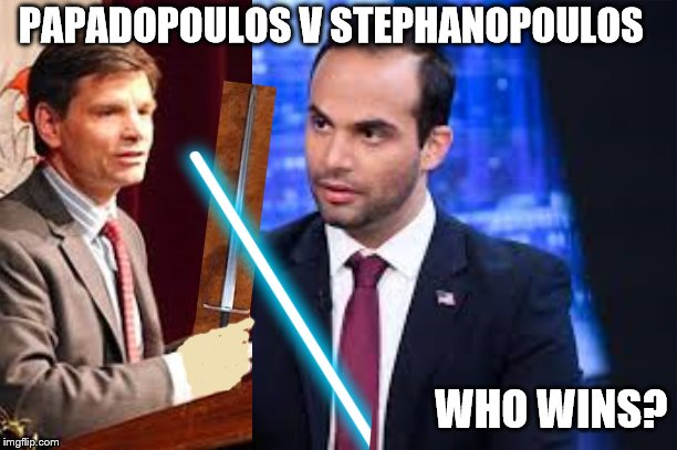 brother v brother, George v George | PAPADOPOULOS V STEPHANOPOULOS WHO WINS? | image tagged in jedi fight,greeks,two cats fighting for real | made w/ Imgflip meme maker
