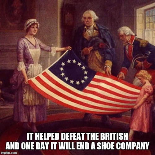You have to pick, Patriot or traitor | IT HELPED DEFEAT THE BRITISH AND ONE DAY IT WILL END A SHOE COMPANY | image tagged in lead the charge against nike,nike stock will be free,patriot or traitor,betsy ross,merica,islam still has slaves | made w/ Imgflip meme maker