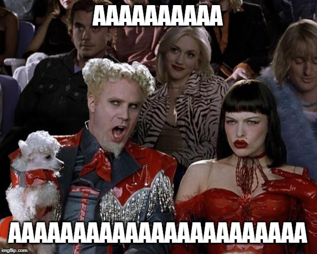 Mugatu So Hot Right Now | AAAAAAAAAA AAAAAAAAAAAAAAAAAAAAAAA | image tagged in memes,mugatu so hot right now | made w/ Imgflip meme maker