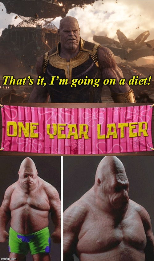That's it, I'm going on a diet! | image tagged in themadtitan imgflip user,patrick star,fat,diet,thanos,thanos what did it cost | made w/ Imgflip meme maker