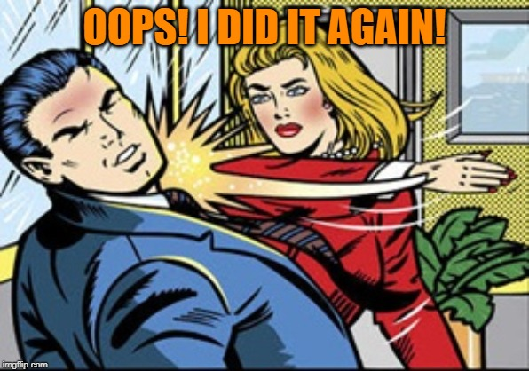 Slap | OOPS! I DID IT AGAIN! | image tagged in slap | made w/ Imgflip meme maker