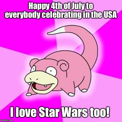 July the 4th be with you |  Happy 4th of July to everybody celebrating in the USA; I love Star Wars too! | image tagged in memes,may the 4th,or is it,4th of july,slowpoke,confusion | made w/ Imgflip meme maker