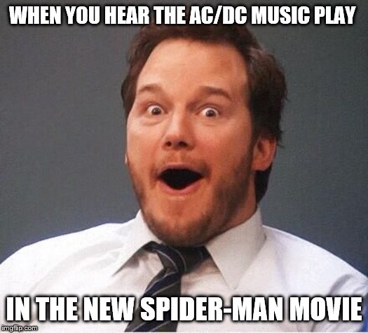Far From Home | WHEN YOU HEAR THE AC/DC MUSIC PLAY IN THE NEW SPIDER-MAN MOVIE | image tagged in excited | made w/ Imgflip meme maker