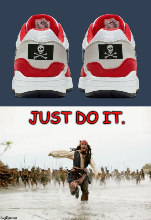 all i said was..... |  JUST DO IT. | image tagged in memes,jack sparrow being chased,nike,flag | made w/ Imgflip meme maker