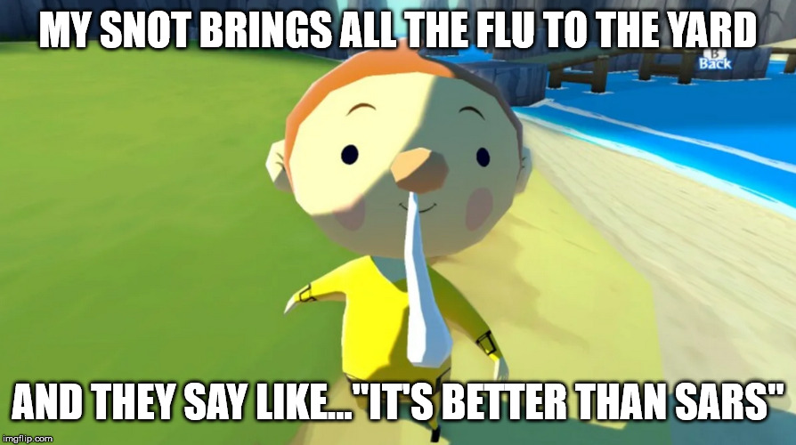 "Snot boy flu magnet | MY SNOT BRINGS ALL THE FLU TO THE YARD AND THEY SAY LIKE...""IT'S BETTER THAN SARS"" 
