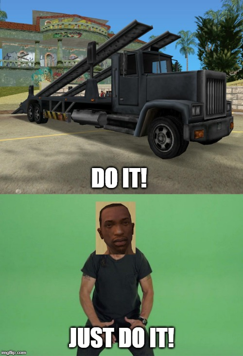 DO IT! JUST DO IT! | image tagged in shia labeouf just do it,gta san andreas,cj,just do it,gaming | made w/ Imgflip meme maker