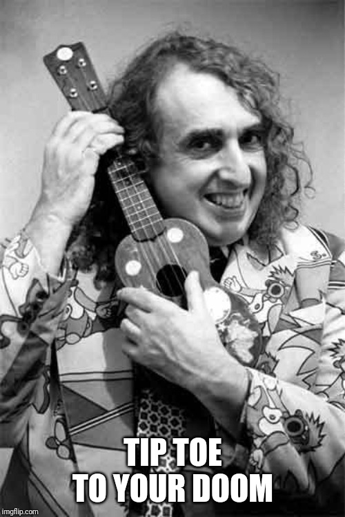Happy Mothers Day - Tiny Tim | TIP TOE TO YOUR DOOM | image tagged in happy mothers day - tiny tim | made w/ Imgflip meme maker
