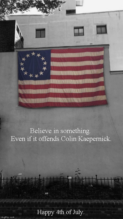 Betsy Ross | Believe in something. Even if it offends Colin Kaepernick. Happy 4th of July. | image tagged in memes,4th of july,betsy ross,colin kaepernick | made w/ Imgflip meme maker