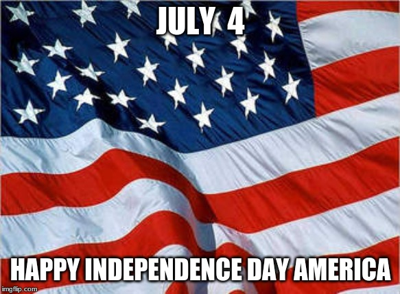 USA Flag | JULY  4 HAPPY INDEPENDENCE DAY AMERICA | image tagged in usa flag,memes,july 4th,independence day,america | made w/ Imgflip meme maker