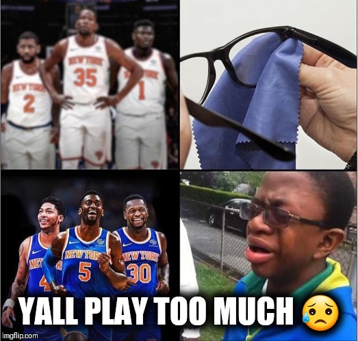 YALL PLAY TOO MUCH ? | image tagged in imagination,nba,sports fans,dayum,sorry not sorry | made w/ Imgflip meme maker