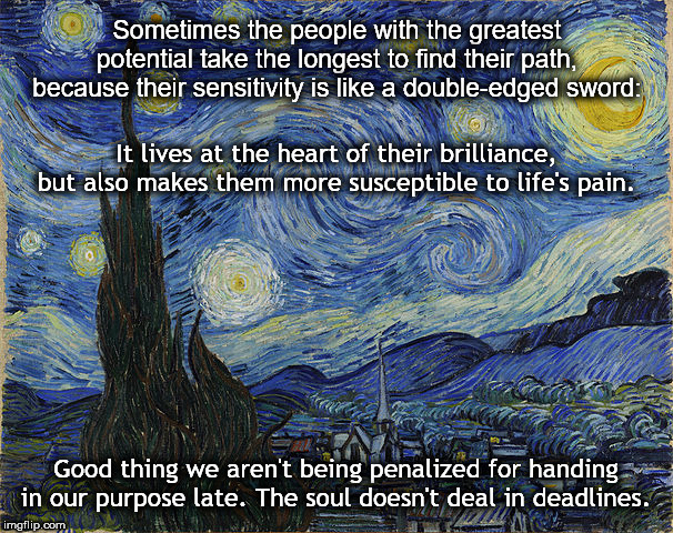 Late Bloomer - Starry Night | Sometimes the people with the greatest potential take the longest to find their path, because their sensitivity is like a double-edged sword | image tagged in van gogh,starry,night,moon,sensitivity,inspirational | made w/ Imgflip meme maker