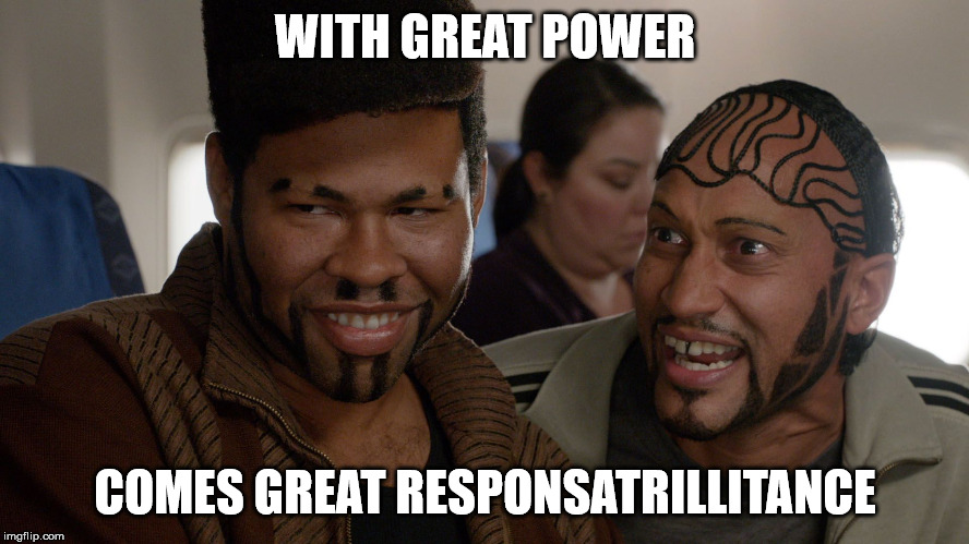WITH GREAT POWER COMES GREAT RESPONSATRILLITANCE | image tagged in key and peele | made w/ Imgflip meme maker