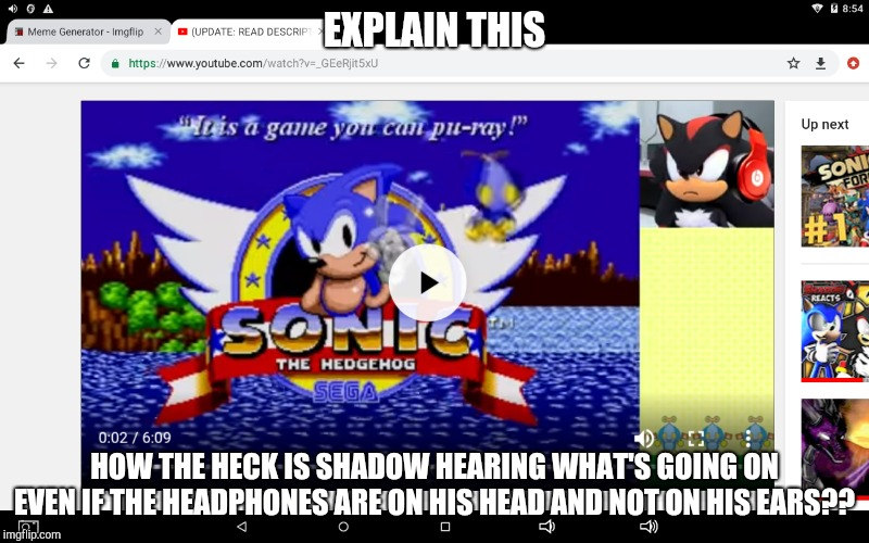 Shadow twomanyraptors logic fail | EXPLAIN THIS HOW THE HECK IS SHADOW HEARING WHAT'S GOING ON EVEN IF THE HEADPHONES ARE ON HIS HEAD AND NOT ON HIS EARS?? | image tagged in shadow the hedgehog | made w/ Imgflip meme maker