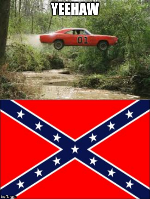 YEEHAW | image tagged in confederate flag,dukes of hazard | made w/ Imgflip meme maker