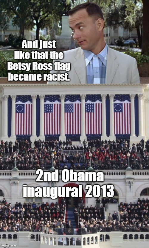 Racists breath air and drink water, why don't leftists and liberals boycott those? | And just like that the Betsy Ross flag became racist. 2nd Obama inaugural 2013 | image tagged in forrest gump face,betsy ross flag,flags,not racist,betsy ross,memes | made w/ Imgflip meme maker