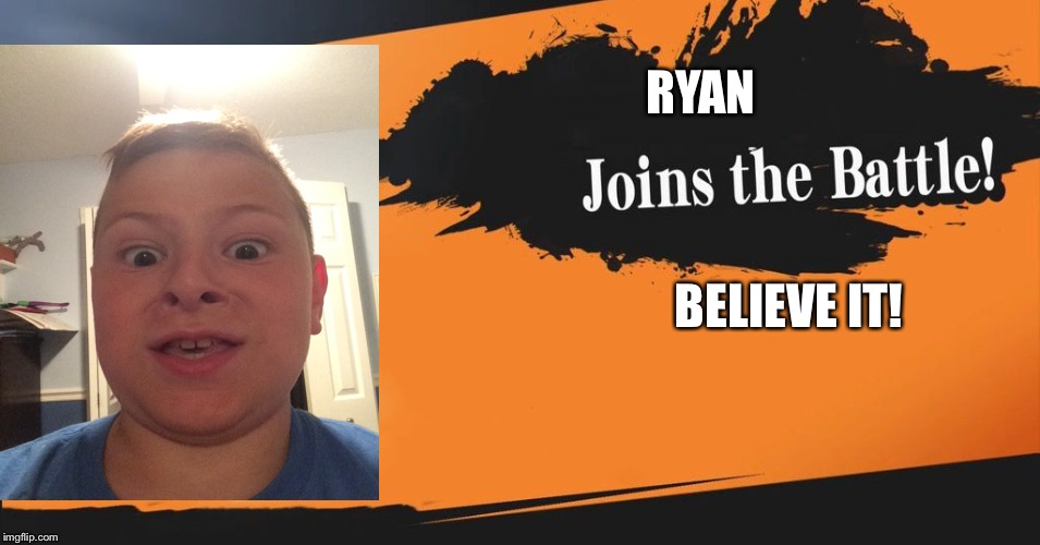 Smash Bros. | RYAN BELIEVE IT! | image tagged in smash bros | made w/ Imgflip meme maker