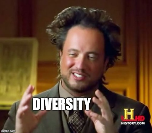 Ancient Aliens | DIVERSITY | image tagged in memes,ancient aliens,diversity | made w/ Imgflip meme maker