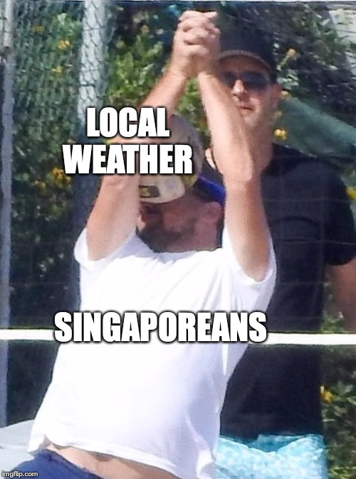 LOCAL WEATHER SINGAPOREANS | made w/ Imgflip meme maker