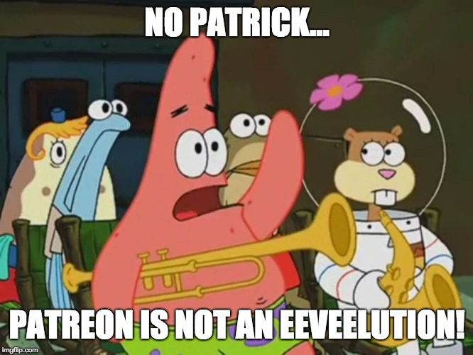 Is Mayonnaise An Instrument ??? | NO PATRICK... PATREON IS NOT AN EEVEELUTION! | image tagged in is mayonnaise an instrument,memes,eevee,pokemon,patreon | made w/ Imgflip meme maker