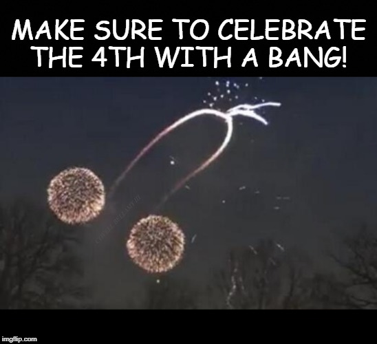 MAKE SURE TO CELEBRATE THE 4TH WITH A BANG! COVELL BELLAMY III | image tagged in fourth of july with a bang | made w/ Imgflip meme maker