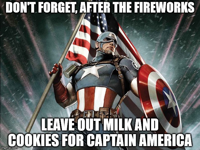 Captain America Flag Shield | DON'T FORGET, AFTER THE FIREWORKS LEAVE OUT MILK AND COOKIES FOR CAPTAIN AMERICA | image tagged in captain america flag shield | made w/ Imgflip meme maker