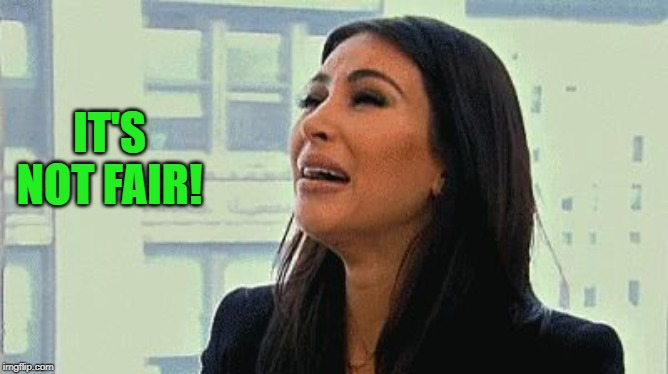 Crying Kim | IT'S NOT FAIR! | image tagged in crying kim | made w/ Imgflip meme maker