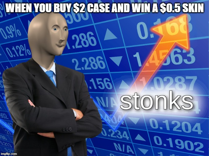 This happens to me irl | WHEN YOU BUY $2 CASE AND WIN A $0.5 SKIN | image tagged in stonks | made w/ Imgflip meme maker