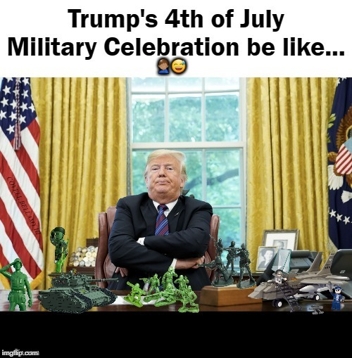 Trump's 4th of July Military Celebration | COVELL BELLAMY III | image tagged in trump's 4th of july military celebration | made w/ Imgflip meme maker