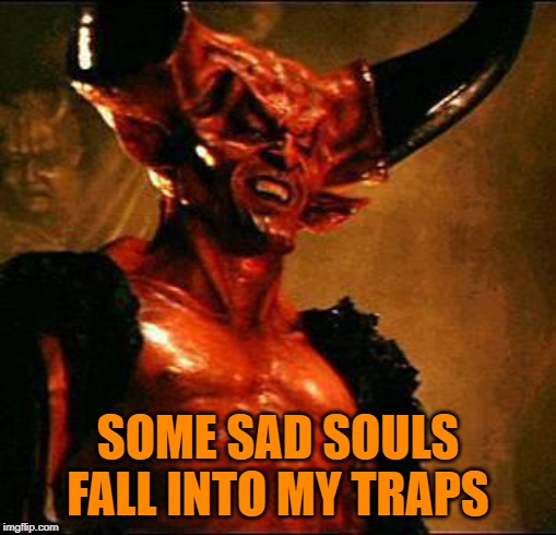 Satan | SOME SAD SOULS FALL INTO MY TRAPS | image tagged in satan | made w/ Imgflip meme maker