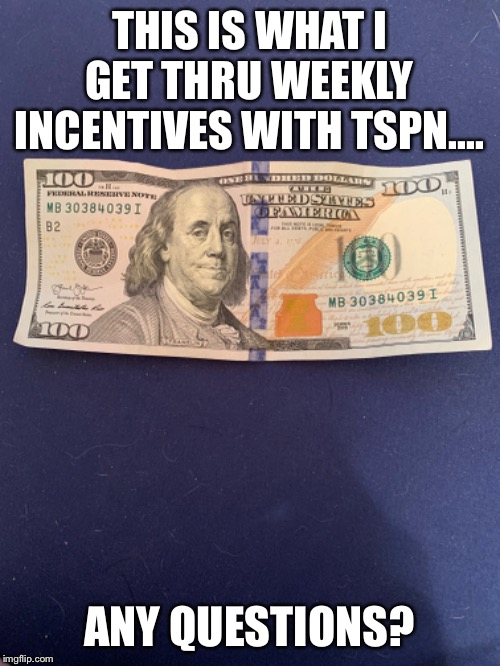 THIS IS WHAT I GET THRU WEEKLY INCENTIVES WITH TSPN.... ANY QUESTIONS? | image tagged in pool | made w/ Imgflip meme maker