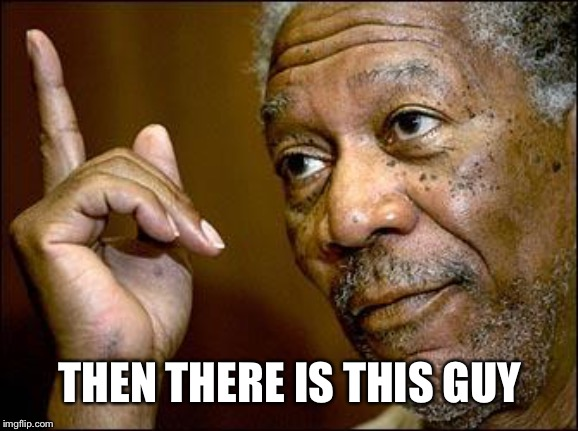 This Morgan Freeman | THEN THERE IS THIS GUY | image tagged in this morgan freeman | made w/ Imgflip meme maker