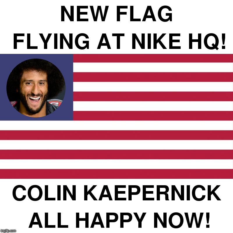 New Flag Flying at Nike HQ | image tagged in nike,colin kaepernick,fourth of july,betsy ross | made w/ Imgflip meme maker
