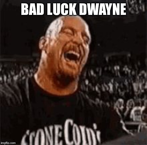 Stone Cold Laughing | BAD LUCK DWAYNE | image tagged in stone cold laughing | made w/ Imgflip meme maker