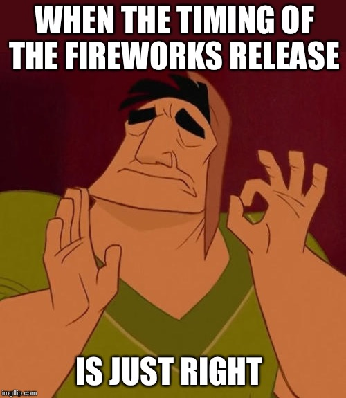 When X just right | WHEN THE TIMING OF THE FIREWORKS RELEASE IS JUST RIGHT | image tagged in when x just right | made w/ Imgflip meme maker