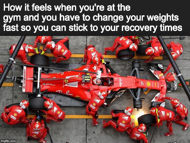 Gotta go fast! | How it feels when you're at the gym and you have to change your weights fast so you can stick to your recovery times | image tagged in gym,formula 1,box,pit stop,gym weights | made w/ Imgflip meme maker