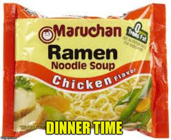 Ramen | DINNER TIME | image tagged in ramen | made w/ Imgflip meme maker