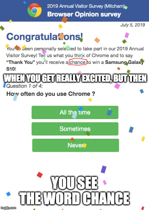 When you get the google of the day ( Which I did BTW ) | WHEN YOU GET REALLY EXCITED, BUT THEN YOU SEE THE WORD CHANCE | image tagged in survey,funny,google | made w/ Imgflip meme maker
