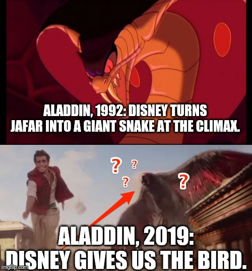 The remake is a letdown, overall. | ALADDIN, 1992: DISNEY TURNS JAFAR INTO A GIANT SNAKE AT THE CLIMAX. ALADDIN, 2019: DISNEY GIVES US THE BIRD. | image tagged in memes,disney,movies,remake,aladdin,spoilers | made w/ Imgflip meme maker