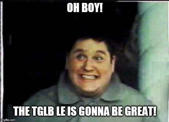 OH BOY! THE TGLB LE IS GONNA BE GREAT! | image tagged in flounder | made w/ Imgflip meme maker
