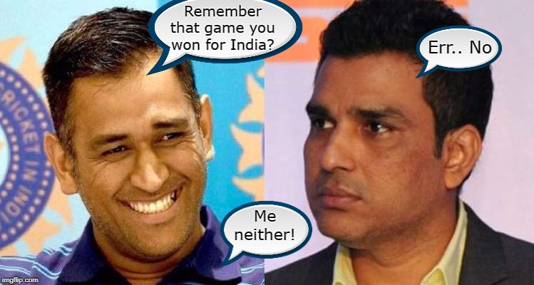 Dhoni-Manjrekar |  Remember that game you won for India? Err.. No; Me neither! | image tagged in cricket,india | made w/ Imgflip meme maker