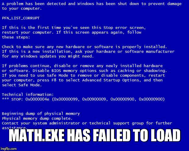 Blue screen of death | MATH.EXE HAS FAILED TO LOAD | image tagged in blue screen of death | made w/ Imgflip meme maker