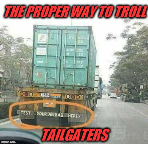 Tailgaters | THE PROPER WAY TO TROLL TAILGATERS | image tagged in troll,tailgating | made w/ Imgflip meme maker