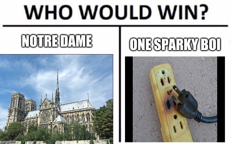 Tyson's Memes | NOTRE DAME ONE SPARKY BOI | image tagged in memes,who would win | made w/ Imgflip meme maker