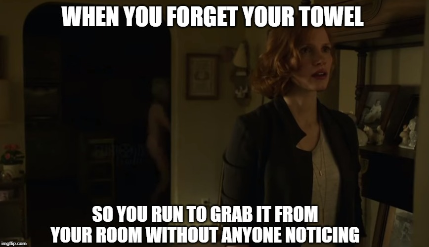 When you forget your towel | WHEN YOU FORGET YOUR TOWEL SO YOU RUN TO GRAB IT FROM YOUR ROOM WITHOUT ANYONE NOTICING | image tagged in it chapter two,funny | made w/ Imgflip meme maker