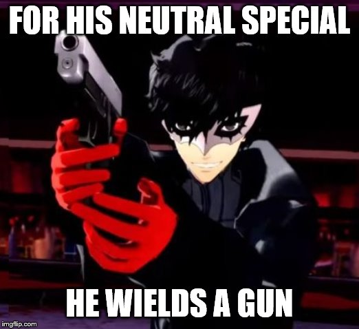 E3 2019 SSBU Joker Gameplay |  FOR HIS NEUTRAL SPECIAL; HE WIELDS A GUN | image tagged in persona 5,super smash bros,funny,repost,memes | made w/ Imgflip meme maker