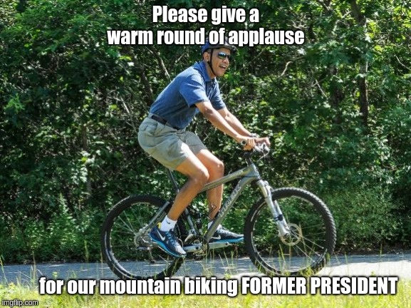President Obama Riding A Trek | Please give a warm round of applause for our mountain biking FORMER PRESIDENT | image tagged in president obama,trek mountain bike,sunny day,cool,rad | made w/ Imgflip meme maker
